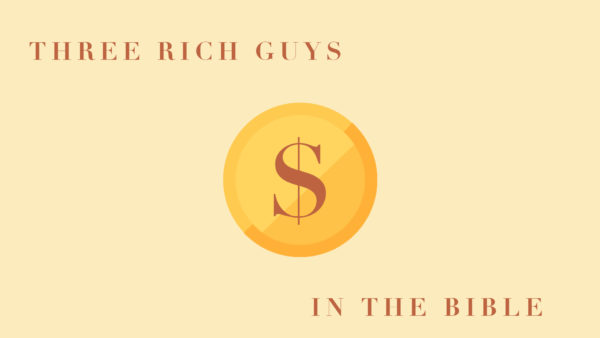 Three Rich Guys in the Bible