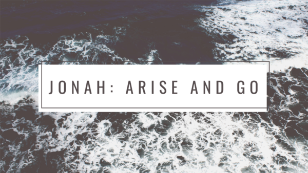 Jonah: Arise and Go